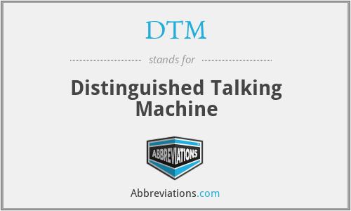 DTM - Distinguished Talking Machine