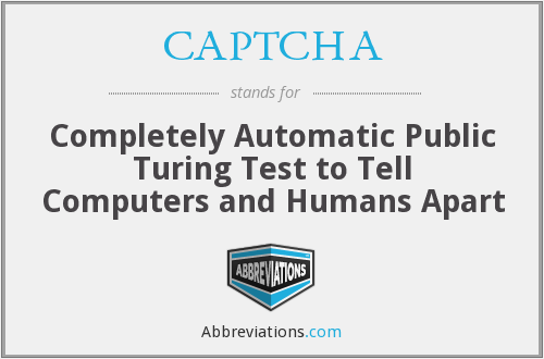 CAPTCHA - Completely Automatic Public Turing Test to Tell Computers and Humans Apart