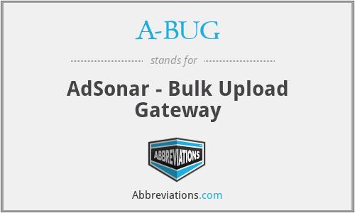 A-BUG - AdSonar - Bulk Upload Gateway