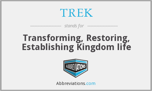 TREK - Transforming, Restoring, Establishing Kingdom life