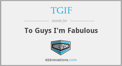 TGIF - To Guys I'm Fabulous