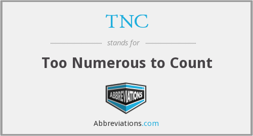 TNC - Too Numerous to Count