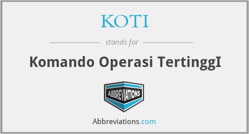 KOTI - Komando Operasi TertinggI
