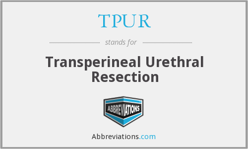 TPUR - Transperineal Urethral Resection