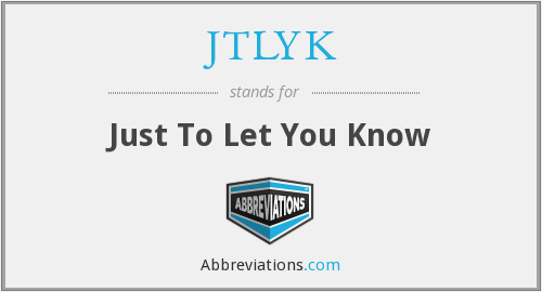 JTLYK - Just To Let You Know