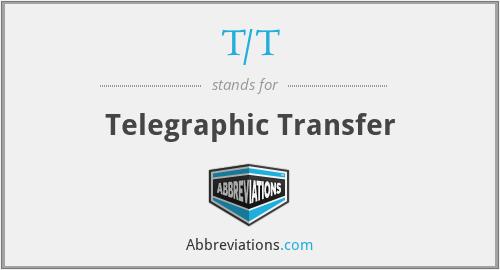 T/T - Telegraphic Transfer