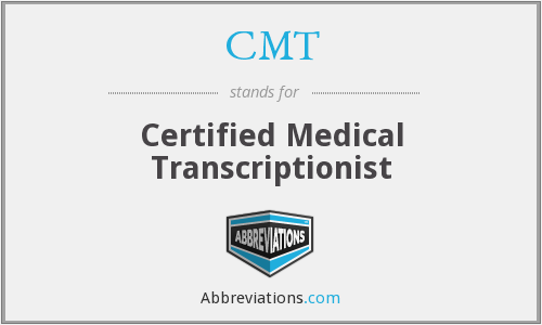 CMT - Certified Medical Transcriptionist