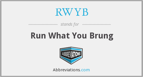 RWYB - Run What You Brung