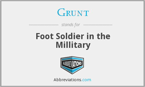 Grunt - Foot Soldier in the Millitary