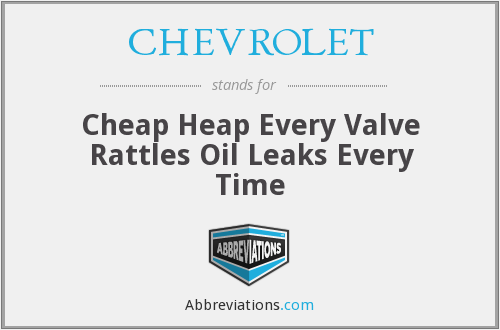 CHEVROLET - Cheap Heap Every Valve Rattles Oil Leaks Every Time