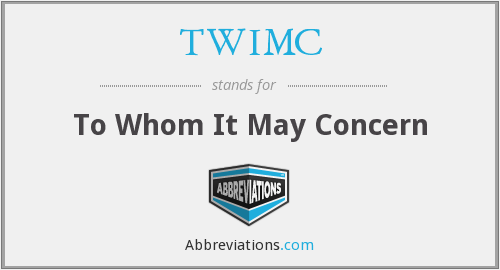 TWIMC - To Whom It May Concern