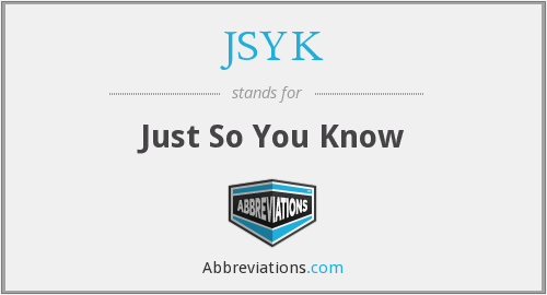 What does JSYK stand for?