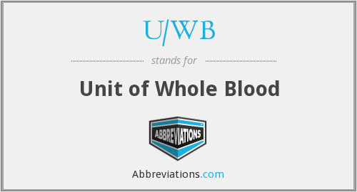 U/WB - Unit of Whole Blood