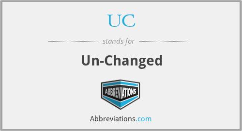 UC - Un-Changed