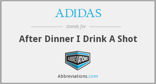 ADIDAS - After Dinner I Drink A Shot