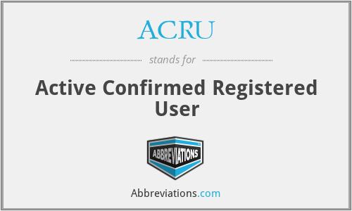 ACRU - Active Confirmed Registered User
