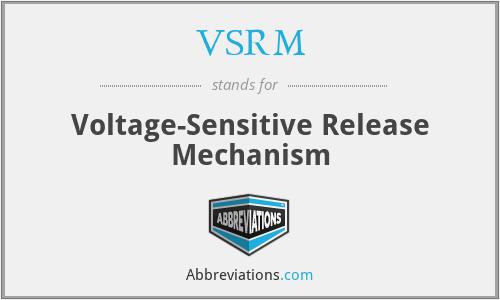 VSRM - Voltage-Sensitive Release Mechanism