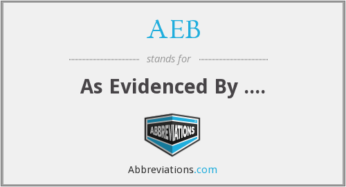 AEB - As Evidenced By ....