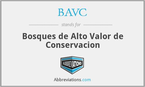 BAVC - Bosques de Alto Valor de Conservacion