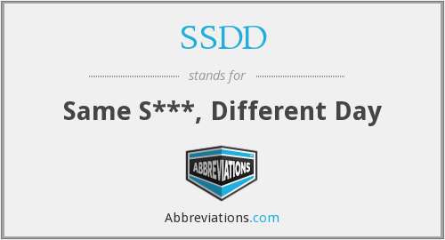 SSDD - Same S***, Different Day