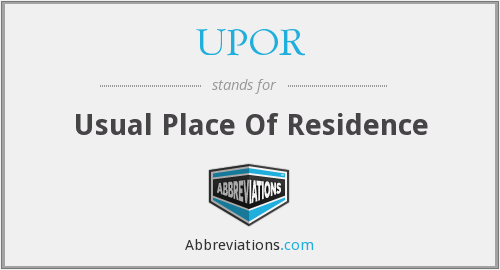 UPOR - Usual Place Of Residence