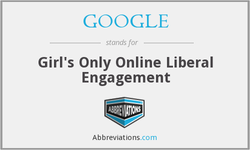 GOOGLE - Girl's Only Online Liberal Engagement