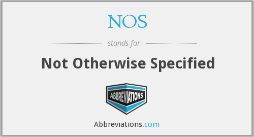 NOS - Not Otherwise Specified