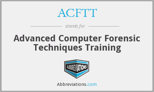 ACFTT - Advanced Computer Forensic Techniques Training