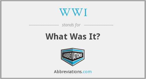 WWI - What Was It?