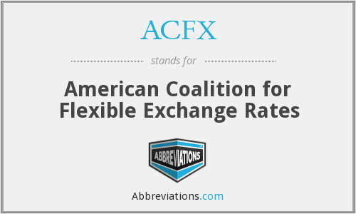 ACFX - American Coalition for Flexible Exchange Rates