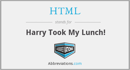 HTML - Harry Took My Lunch!