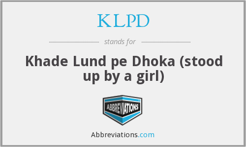 KLPD - Khade Lund pe Dhoka (stood up by a girl)
