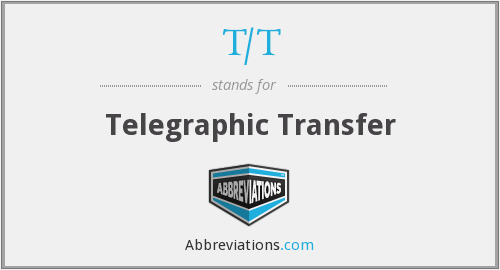 T/T - Telegraphic Transfer
