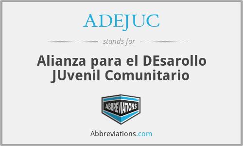 ADEJUC - Alianza para el DEsarollo JUvenil Comunitario