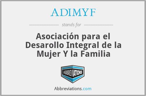 ADIMYF - Asociación para el Desarollo Integral de la Mujer Y la Familia