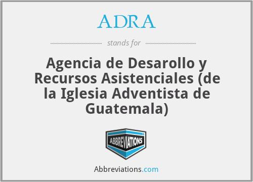 ADRA - Agencia de Desarollo y Recursos Asistenciales (de la Iglesia Adventista de Guatemala)