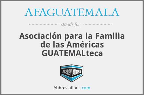 AFAGUATEMALA - Asociación para la Familia de las Américas GUATEMALteca
