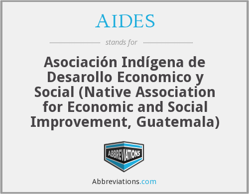 AIDES - Asociación Indígena de Desarollo Economico y Social (Native Association for Economic and Social Improvement, Guatemala)