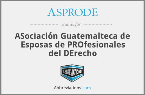 ASPRODE - ASociación Guatemalteca de Esposas de PROfesionales del DErecho