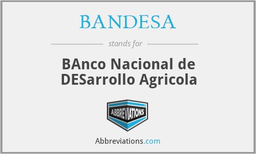 BANDESA - BAnco Nacional de DESarrollo Agricola