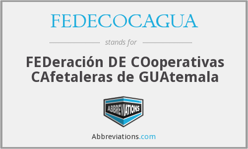 What does FEDECOCAGUA stand for?