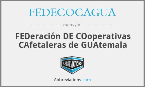 FEDECOCAGUA - FEDeración DE COoperativas CAfetaleras de GUAtemala