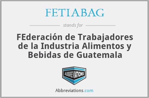 FETIABAG - FEderación de Trabajadores de la Industria Alimentos y Bebidas de Guatemala