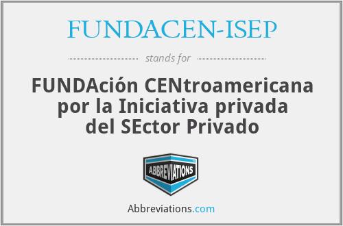 FUNDACEN-ISEP - FUNDAción CENtroamericana por la Iniciativa privada del SEctor Privado