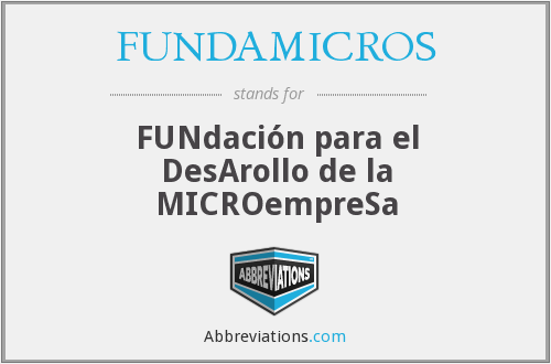 FUNDAMICROS - FUNdación para el DesArollo de la MICROempreSa