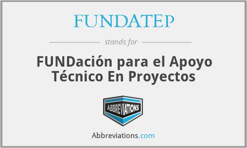 FUNDATEP - FUNDación para el Apoyo Técnico En Proyectos