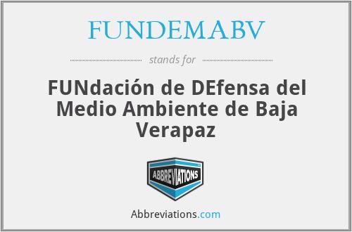 FUNDEMABV - FUNdación de DEfensa del Medio Ambiente de Baja Verapaz