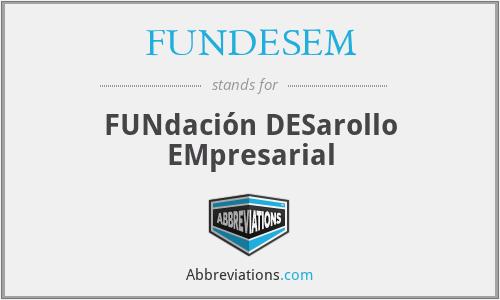FUNDESEM - FUNdación DESarollo EMpresarial
