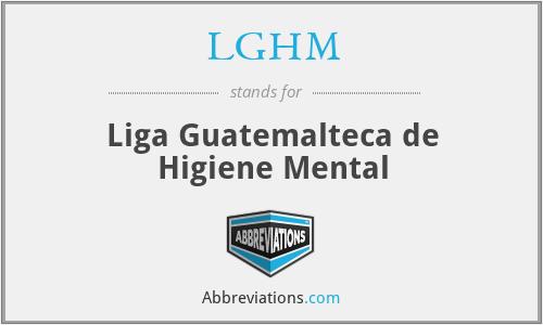 LGHM - Liga Guatemalteca de Higiene Mental
