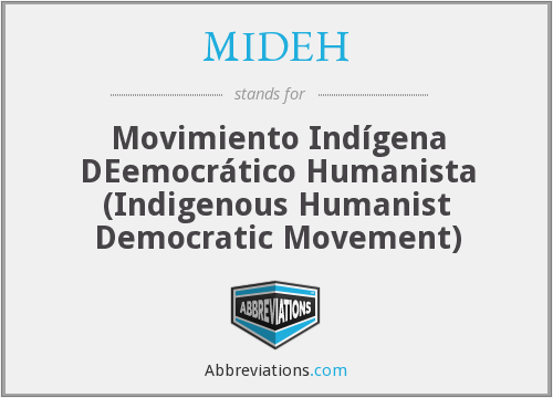 MIDEH - Movimiento Indígena DEemocrático Humanista  (Indigenous Humanist Democratic Movement)